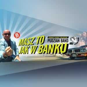 """PUDZIAN BAND: """"MASZ TO JAK W BANKU"""" – TYLKO NIE KREDYT FRANKOWY! (PREMIERA)"""